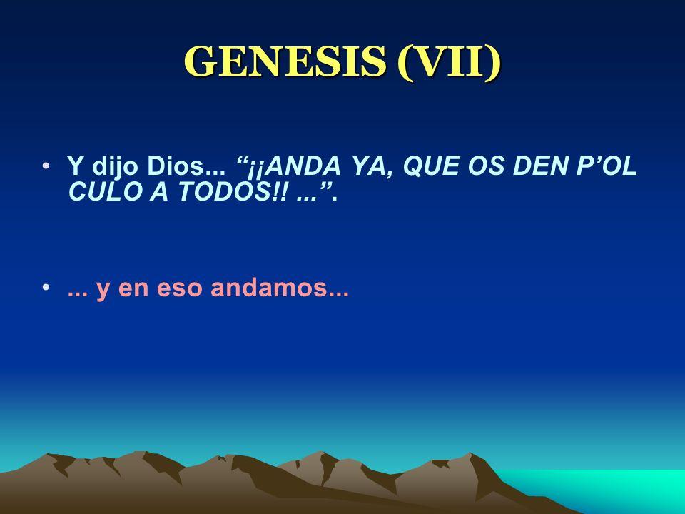 GENESIS (VII) Y dijo Dios... ¡¡ANDA YA, QUE OS DEN P'OL CULO A TODOS!.