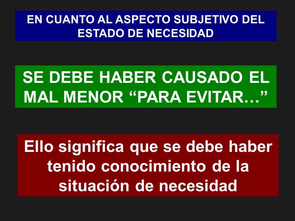 SE DEBE HABER CAUSADO EL MAL MENOR PARA EVITAR…