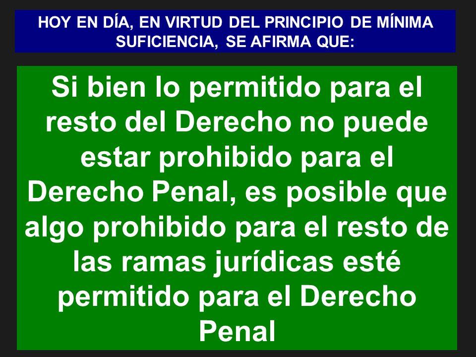 HOY EN DÍA, EN VIRTUD DEL PRINCIPIO DE MÍNIMA SUFICIENCIA, SE AFIRMA QUE: