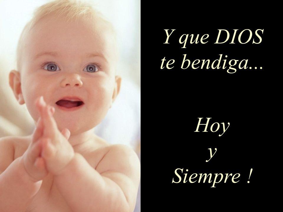 Y que DIOS te bendiga... Hoy y Siempre !