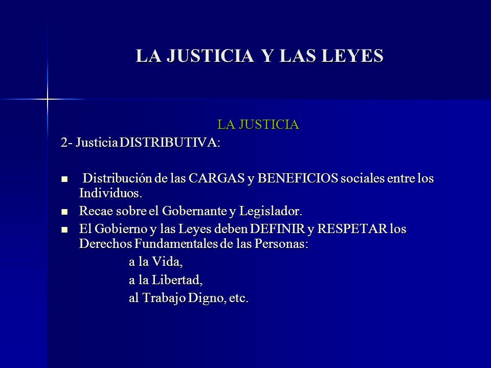 LA JUSTICIA Y LAS LEYES LA JUSTICIA 2- Justicia DISTRIBUTIVA: