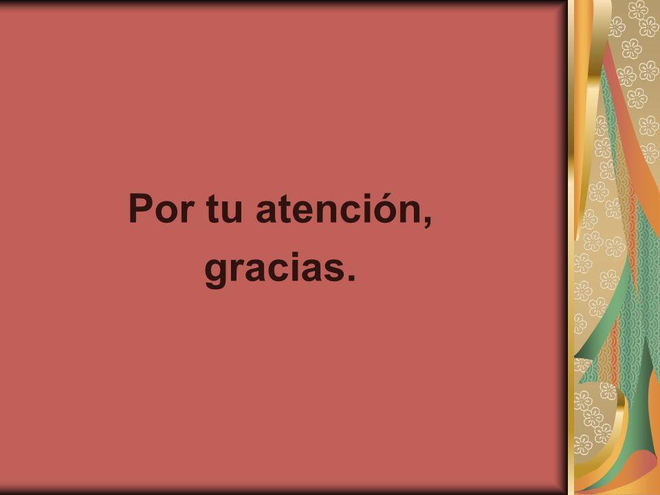 Por tu atención, gracias.