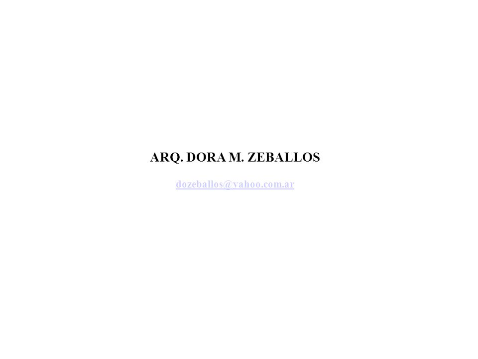 ARQ. DORA M. ZEBALLOS dozeballos@yahoo.com.ar