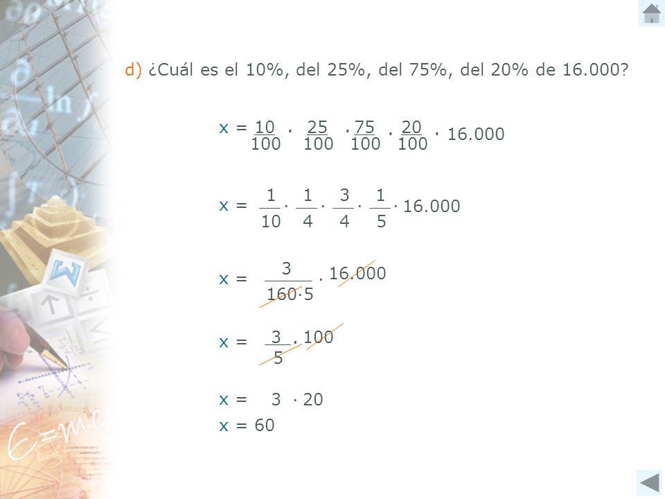 ∙ ∙ 16.000 d) ¿Cuál es el 10%, del 25%, del 75%, del 20% de 16.000