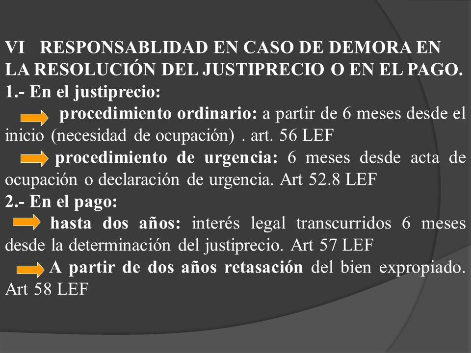 VI RESPONSABLIDAD EN CASO DE DEMORA EN LA RESOLUCIÓN DEL JUSTIPRECIO O EN EL PAGO.