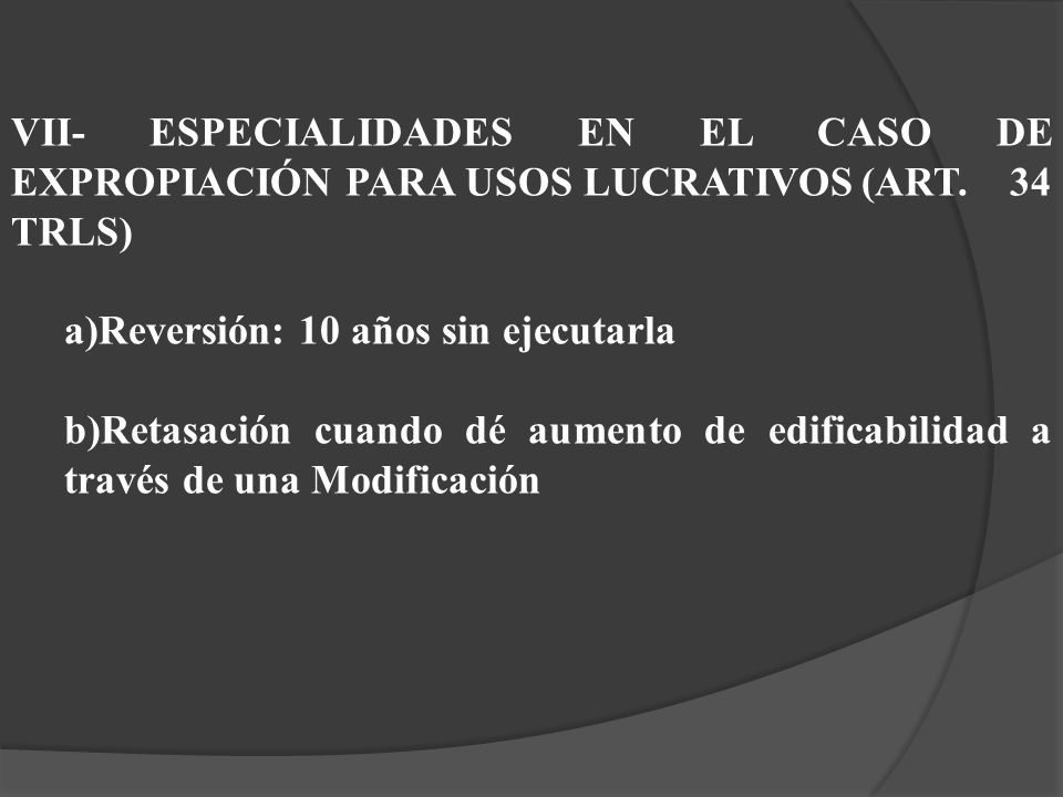 VII- ESPECIALIDADES EN EL CASO DE EXPROPIACIÓN PARA USOS LUCRATIVOS