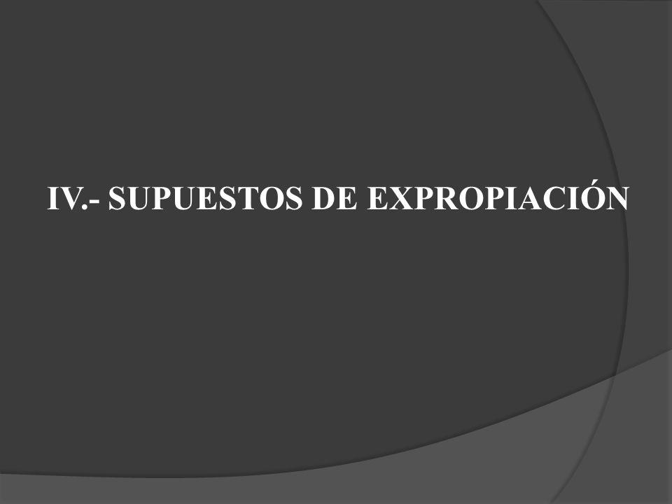 IV.- SUPUESTOS DE EXPROPIACIÓN