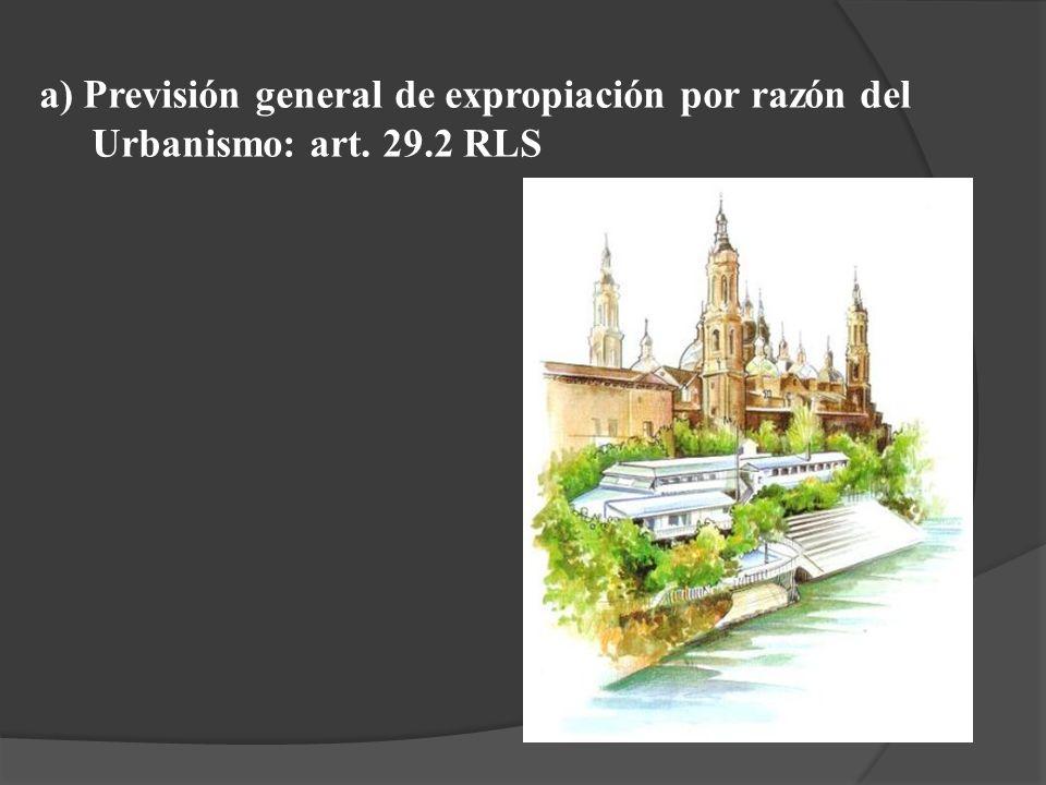 a) Previsión general de expropiación por razón del Urbanismo: art. 29