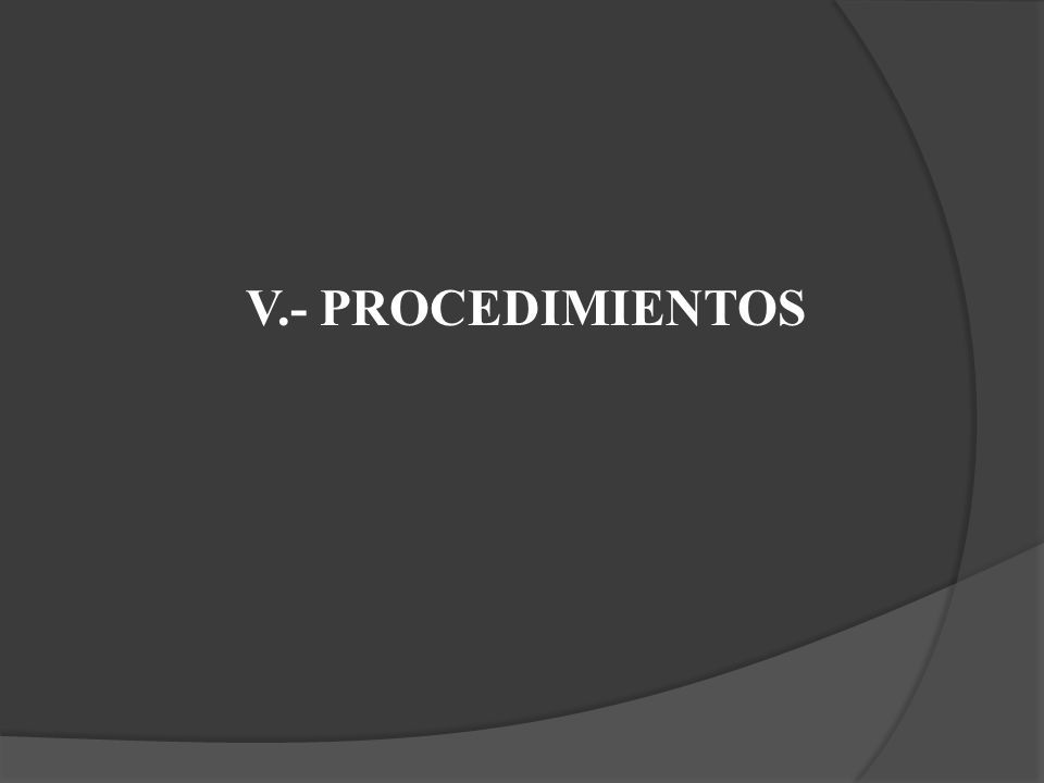 V.- PROCEDIMIENTOS