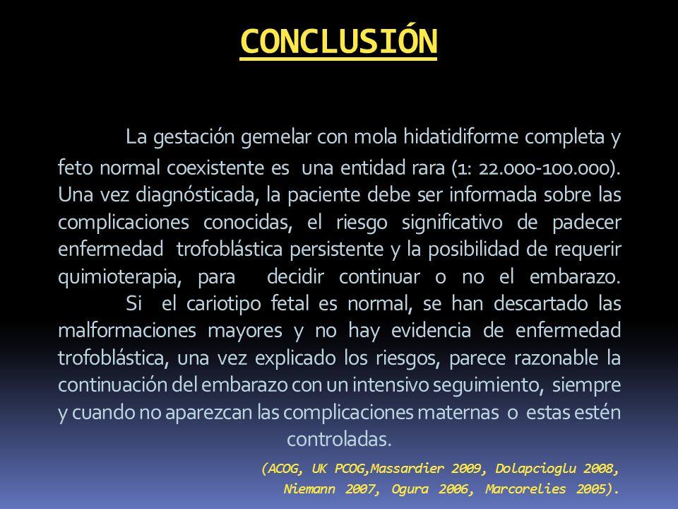CONCLUSIÓN La gestación gemelar con mola hidatidiforme completa y feto normal coexistente es una entidad rara (1: 22.000-100.000).