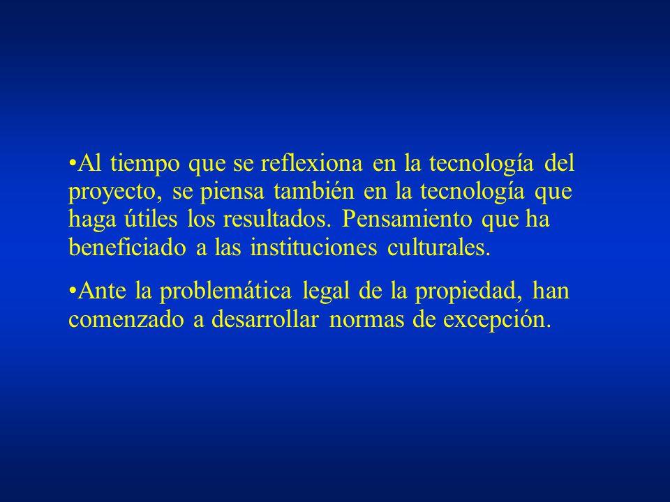 Al tiempo que se reflexiona en la tecnología del proyecto, se piensa también en la tecnología que haga útiles los resultados. Pensamiento que ha beneficiado a las instituciones culturales.
