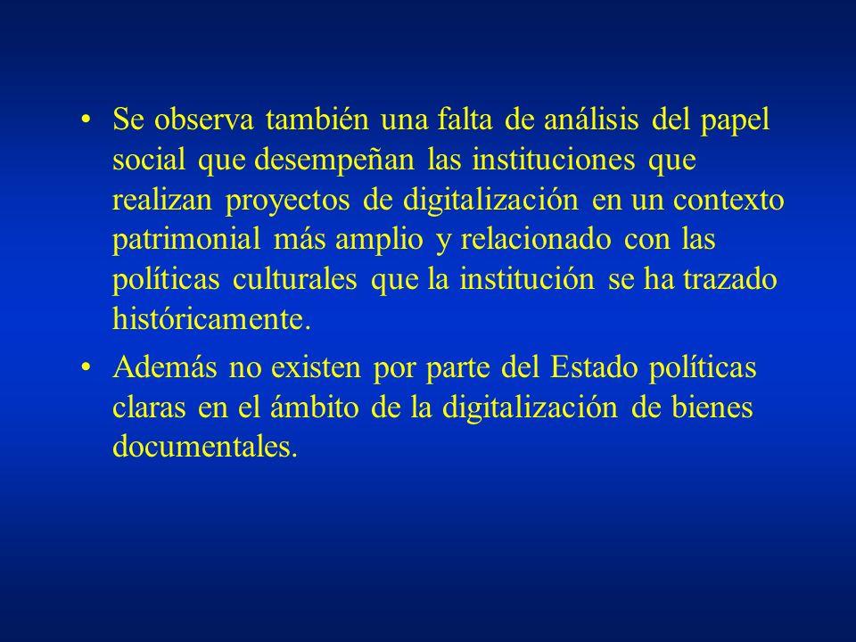 Se observa también una falta de análisis del papel social que desempeñan las instituciones que realizan proyectos de digitalización en un contexto patrimonial más amplio y relacionado con las políticas culturales que la institución se ha trazado históricamente.