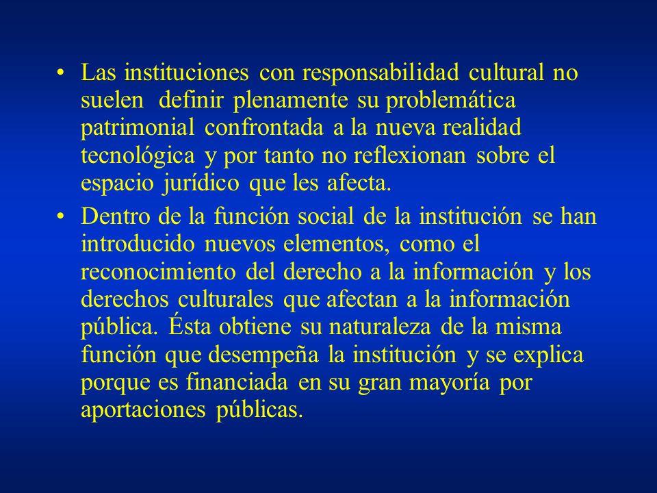 Las instituciones con responsabilidad cultural no suelen definir plenamente su problemática patrimonial confrontada a la nueva realidad tecnológica y por tanto no reflexionan sobre el espacio jurídico que les afecta.