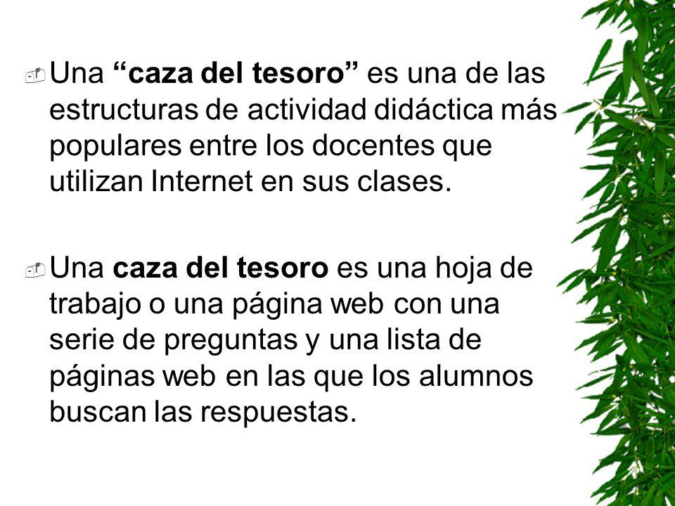 Una caza del tesoro es una de las estructuras de actividad didáctica más populares entre los docentes que utilizan Internet en sus clases.