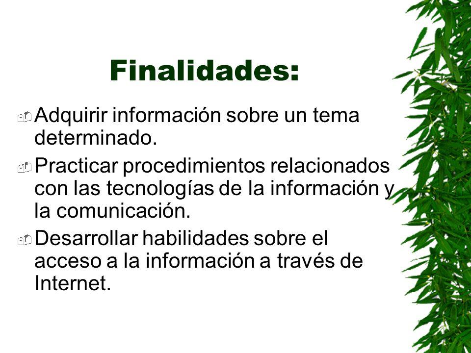 Finalidades: Adquirir información sobre un tema determinado.