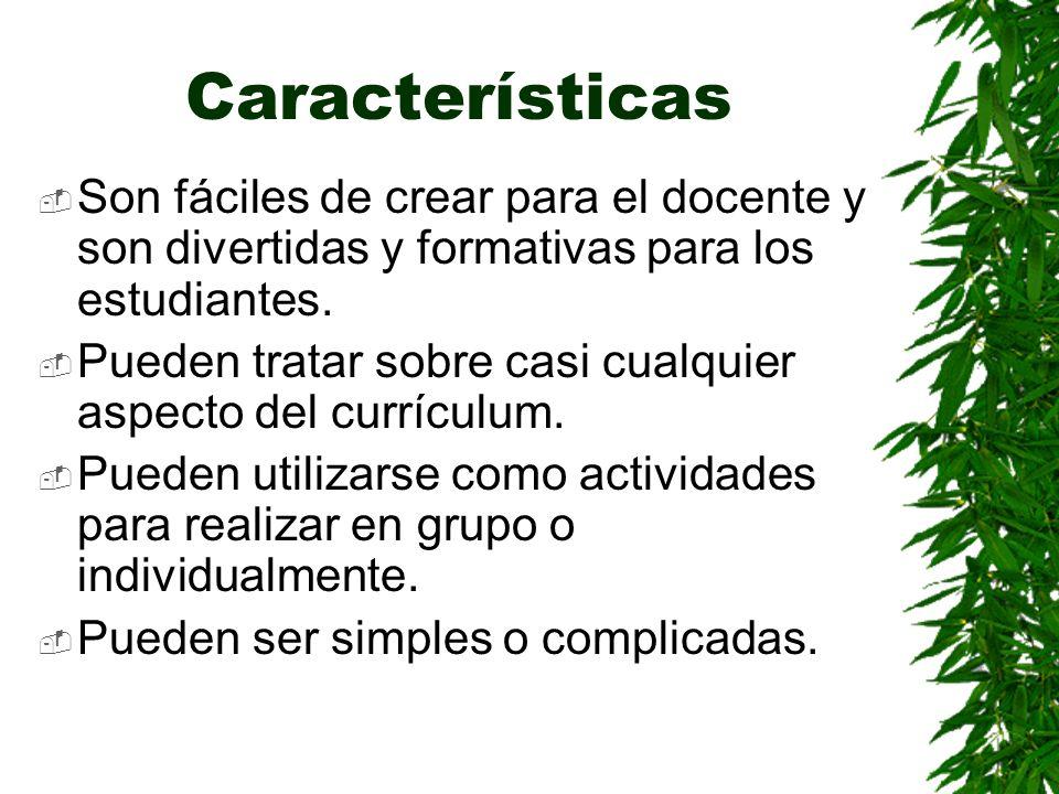 Características Son fáciles de crear para el docente y son divertidas y formativas para los estudiantes.