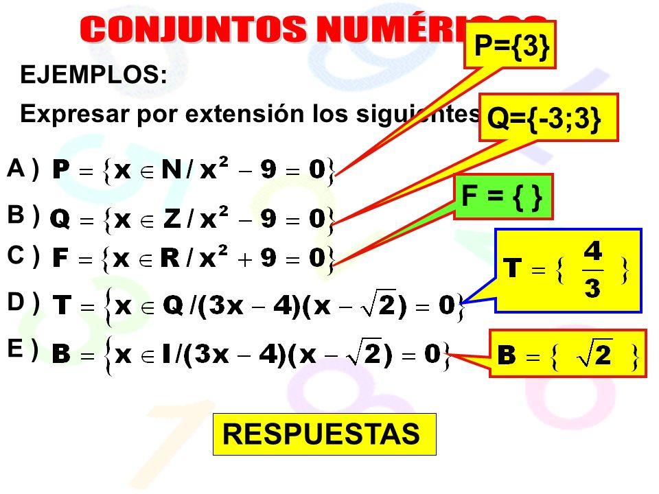 CONJUNTOS NUMÉRICOS P={3} Q={-3;3} F = { } RESPUESTAS EJEMPLOS: