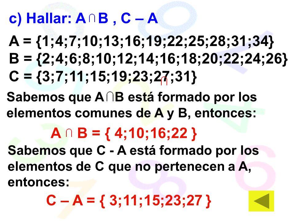 c) Hallar: A B , C – A A = {1;4;7;10;13;16;19;22;25;28;31;34}