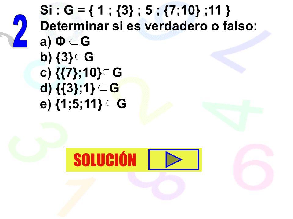 SOLUCIÓN 2 Si : G = { 1 ; {3} ; 5 ; {7;10} ;11 }