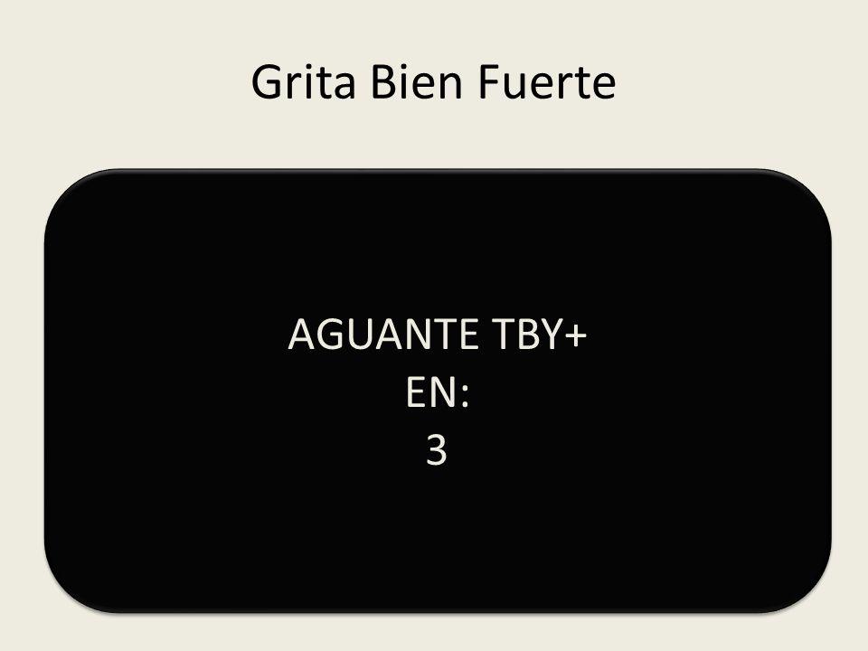 Grita Bien Fuerte AGUANTE TBY+ EN: 3