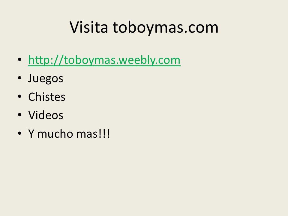 Visita toboymas.com http://toboymas.weebly.com Juegos Chistes Videos