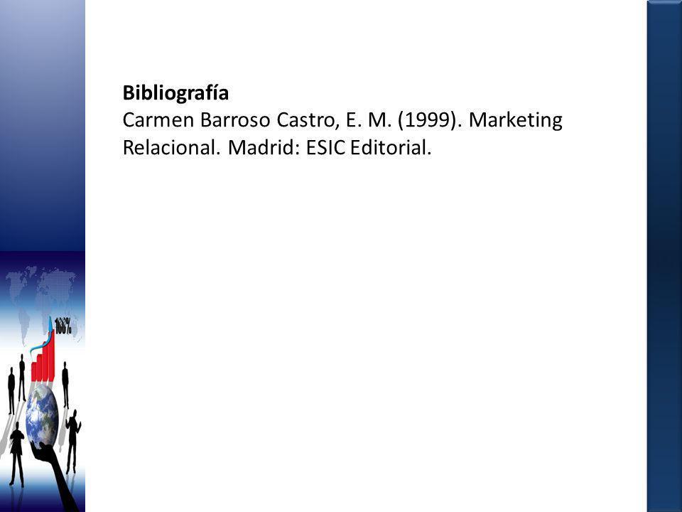 Bibliografía Carmen Barroso Castro, E. M. (1999). Marketing Relacional