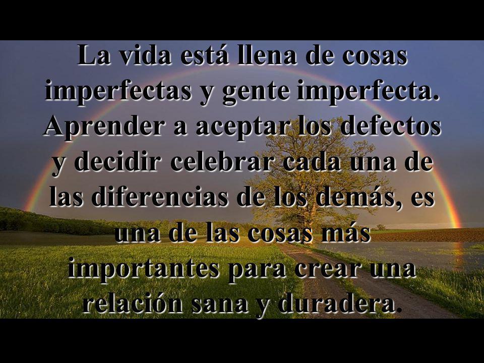 La vida está llena de cosas imperfectas y gente imperfecta