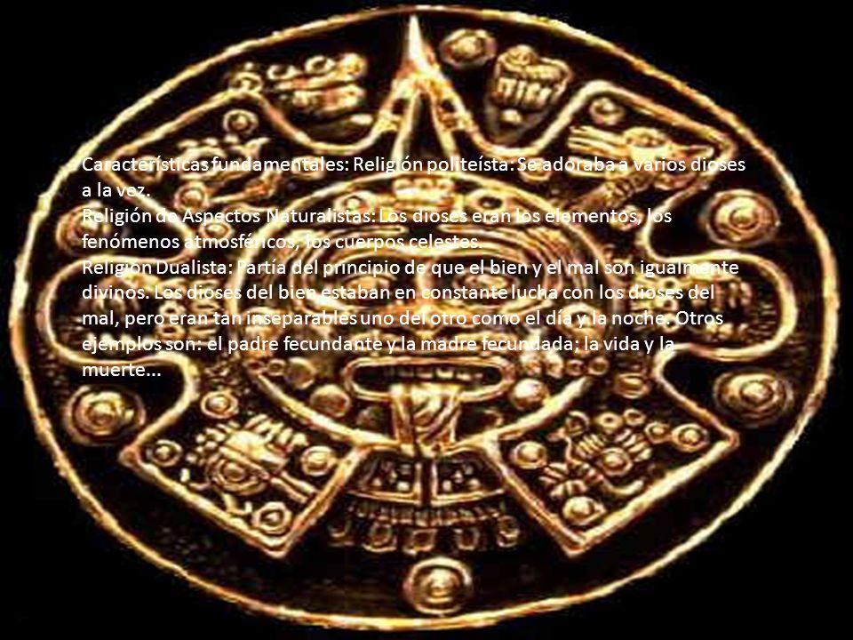 Características fundamentales: Religión politeísta: Se adoraba a varios dioses a la vez.