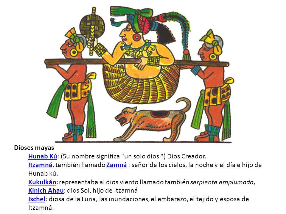 Dioses mayas Hunab Kú: (Su nombre significa un solo dios ) Dios Creador.