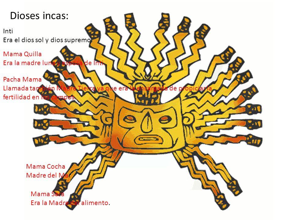 Dioses incas: Inti Era el dios sol y dios supremo. Mama Quilla