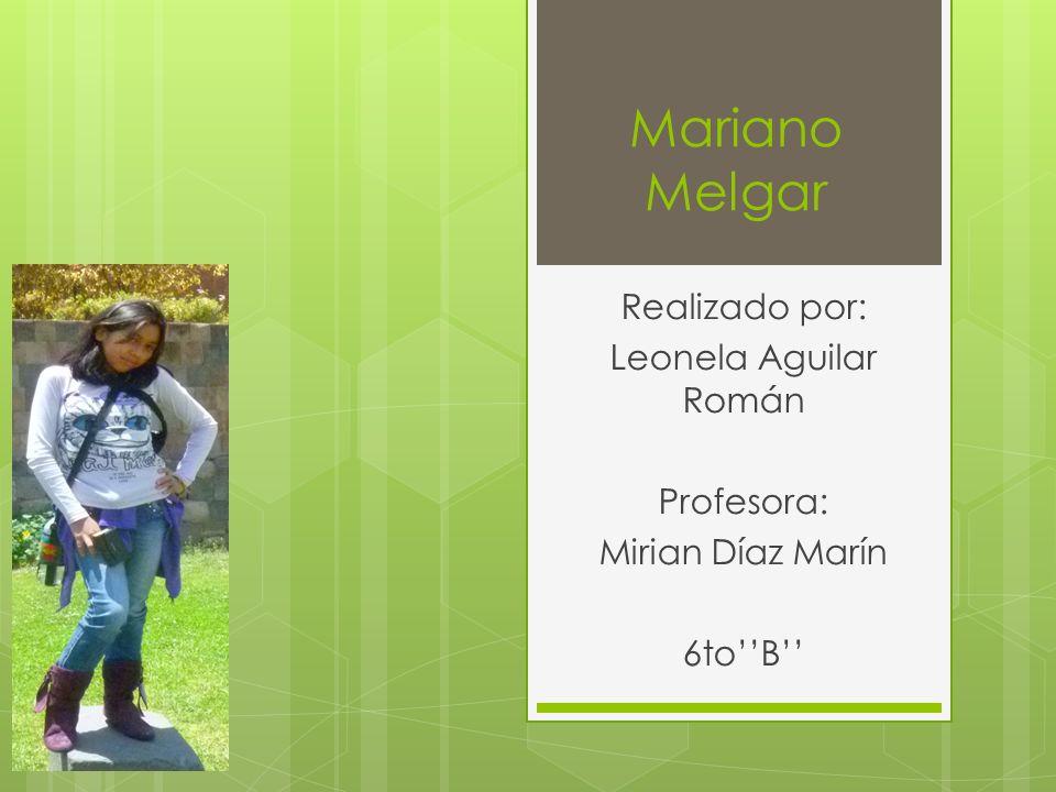 Mariano Melgar Realizado por: Leonela Aguilar Román Profesora: