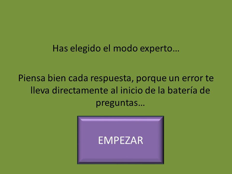 Has elegido el modo experto… Piensa bien cada respuesta, porque un error te lleva directamente al inicio de la batería de preguntas…