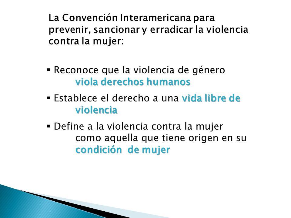 La Convención Interamericana para prevenir, sancionar y erradicar la violencia contra la mujer: