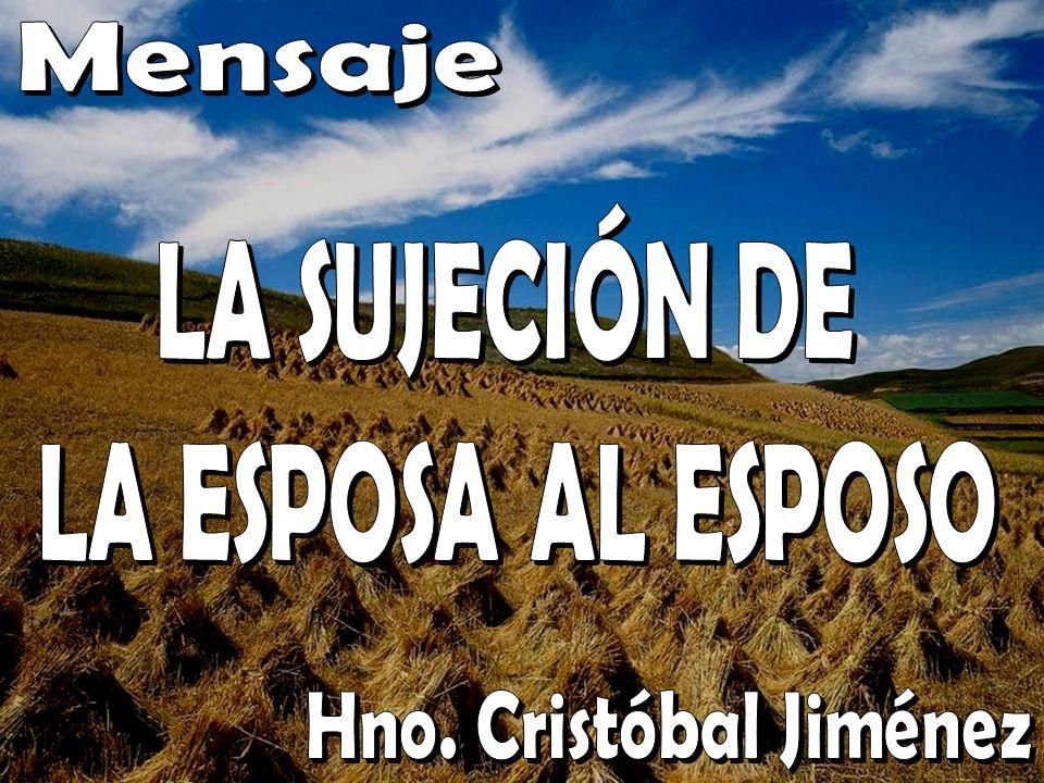 Mensaje LA SUJECIÓN DE LA ESPOSA AL ESPOSO Hno. Cristóbal Jiménez