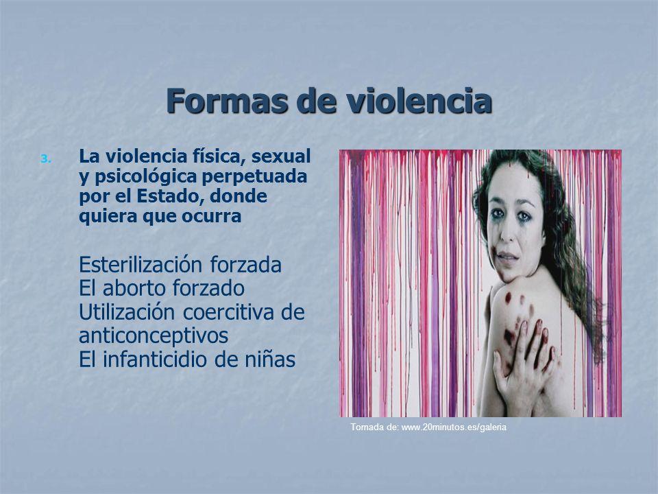 Formas de violencia La violencia física, sexual y psicológica perpetuada por el Estado, donde quiera que ocurra.