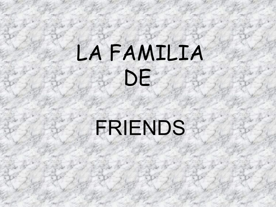 familia.ppt LA FAMILIA DE FRIENDS
