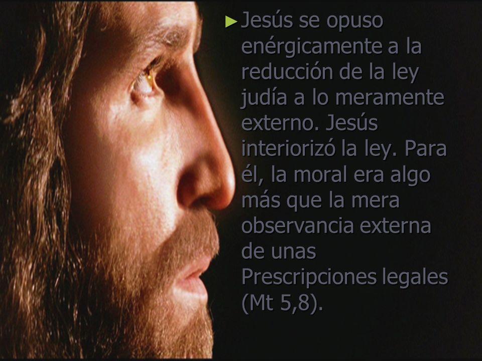 Jesús se opuso enérgicamente a la reducción de la ley judía a lo meramente externo.