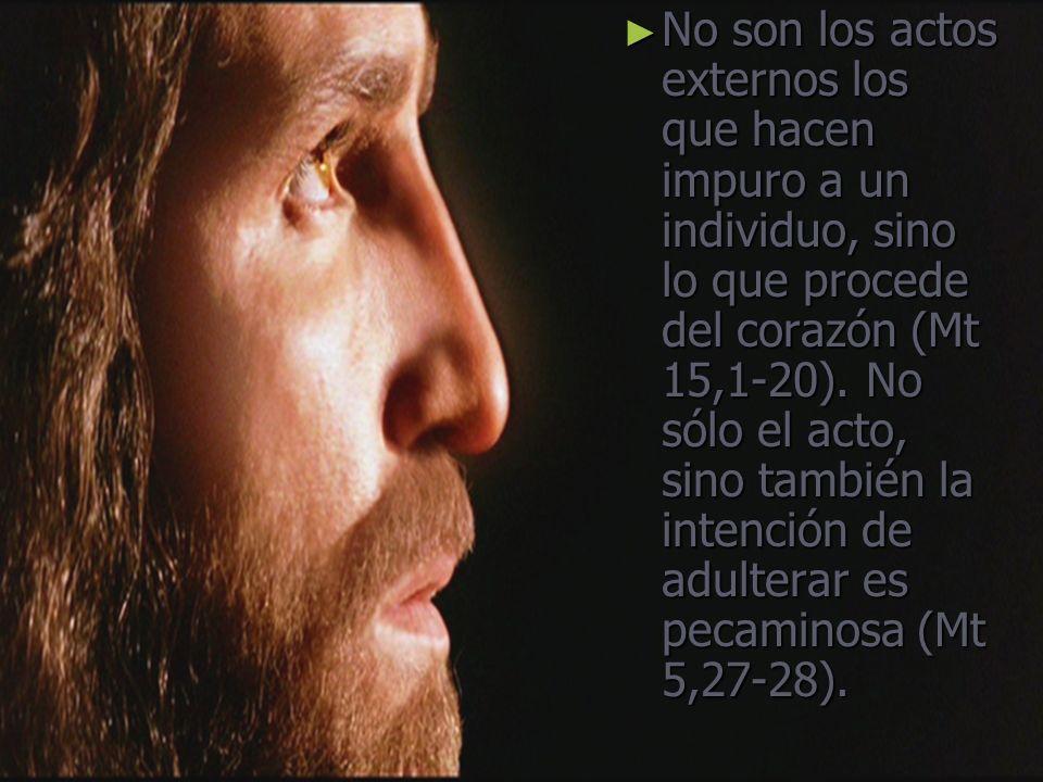 No son los actos externos los que hacen impuro a un individuo, sino lo que procede del corazón (Mt 15,1-20).