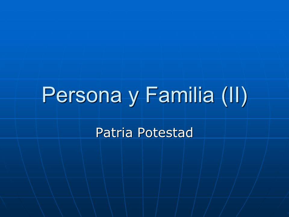 Persona y Familia (II) Patria Potestad