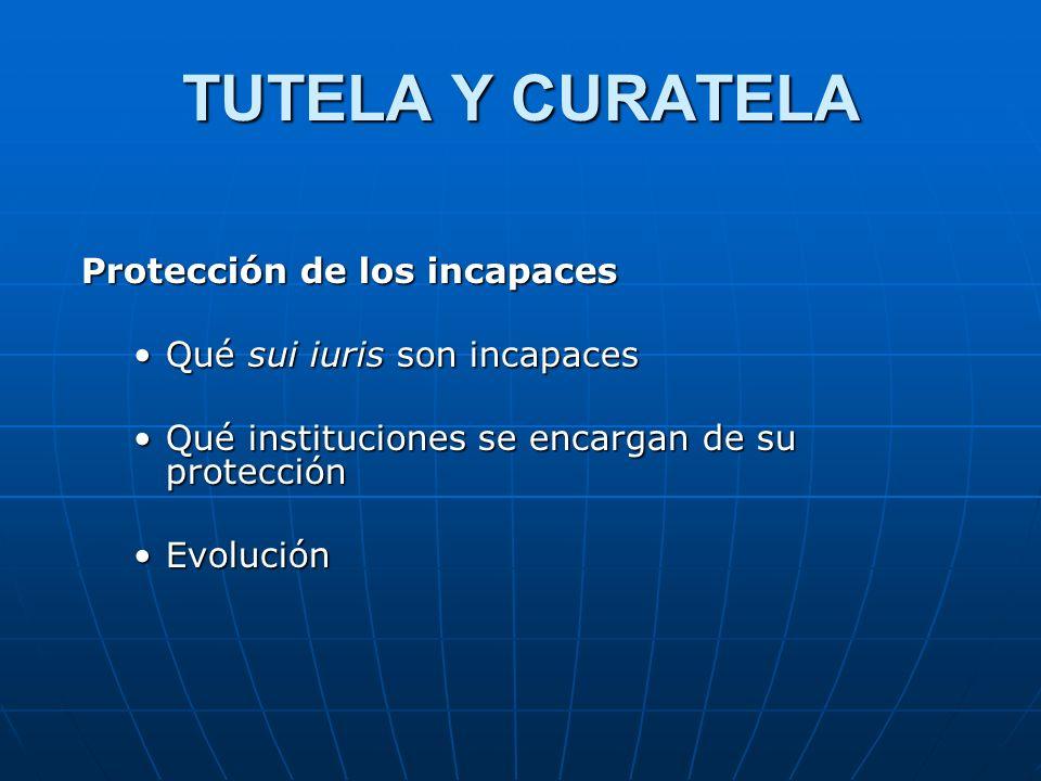 TUTELA Y CURATELA Protección de los incapaces