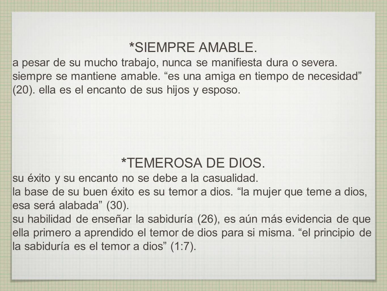 *SIEMPRE AMABLE. *TEMEROSA DE DIOS.