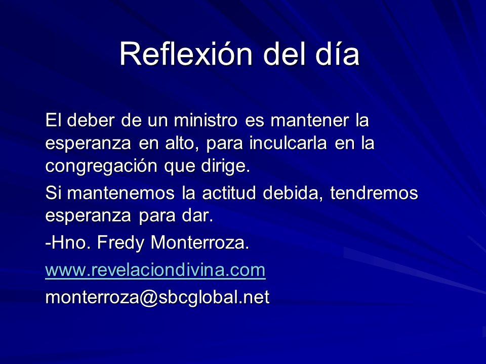 Reflexión del día El deber de un ministro es mantener la esperanza en alto, para inculcarla en la congregación que dirige.