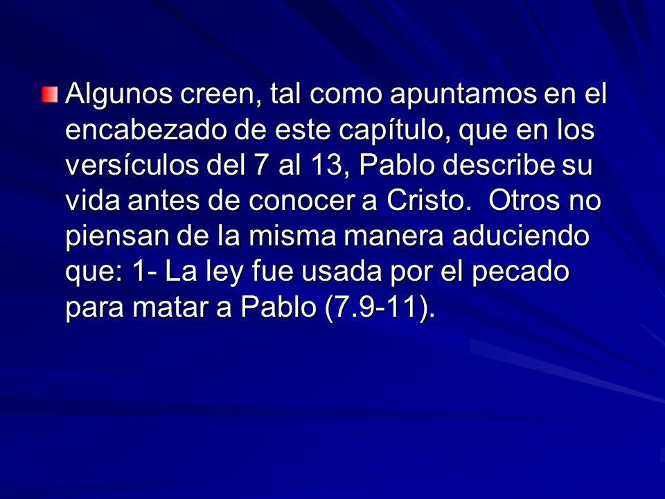 Algunos creen, tal como apuntamos en el encabezado de este capítulo, que en los versículos del 7 al 13, Pablo describe su vida antes de conocer a Cristo.