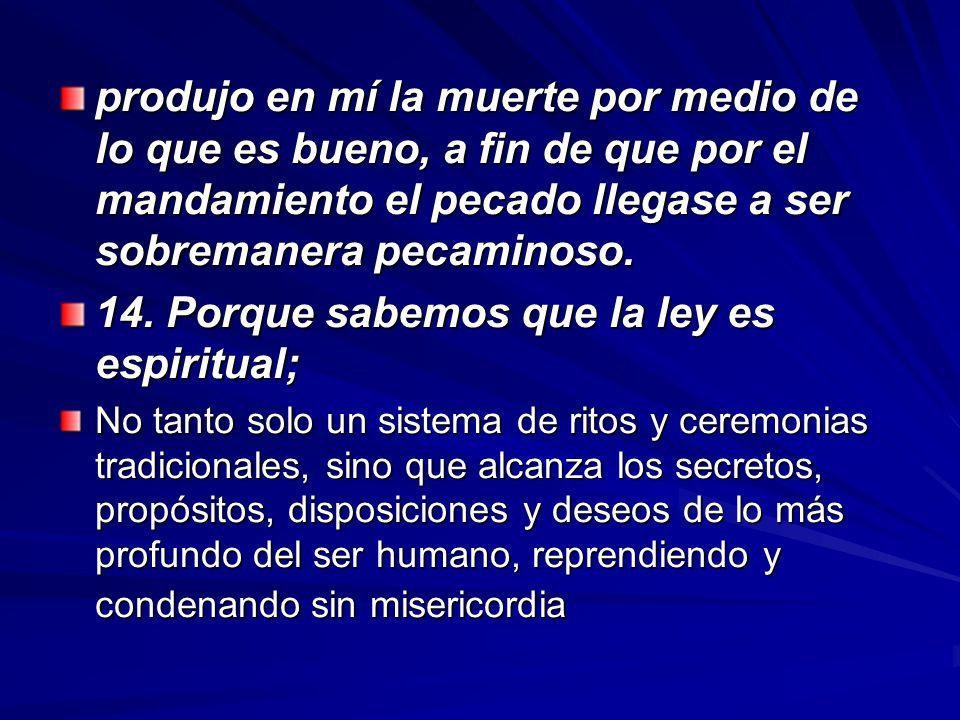 14. Porque sabemos que la ley es espiritual;