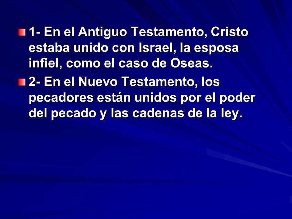 1- En el Antiguo Testamento, Cristo estaba unido con Israel, la esposa infiel, como el caso de Oseas.