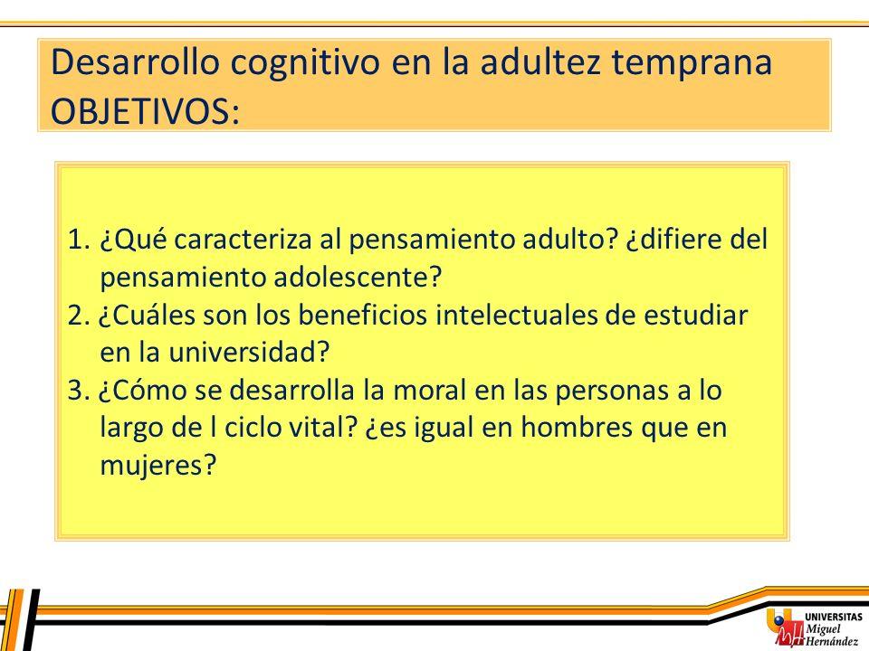 Desarrollo cognitivo en la adultez temprana OBJETIVOS: