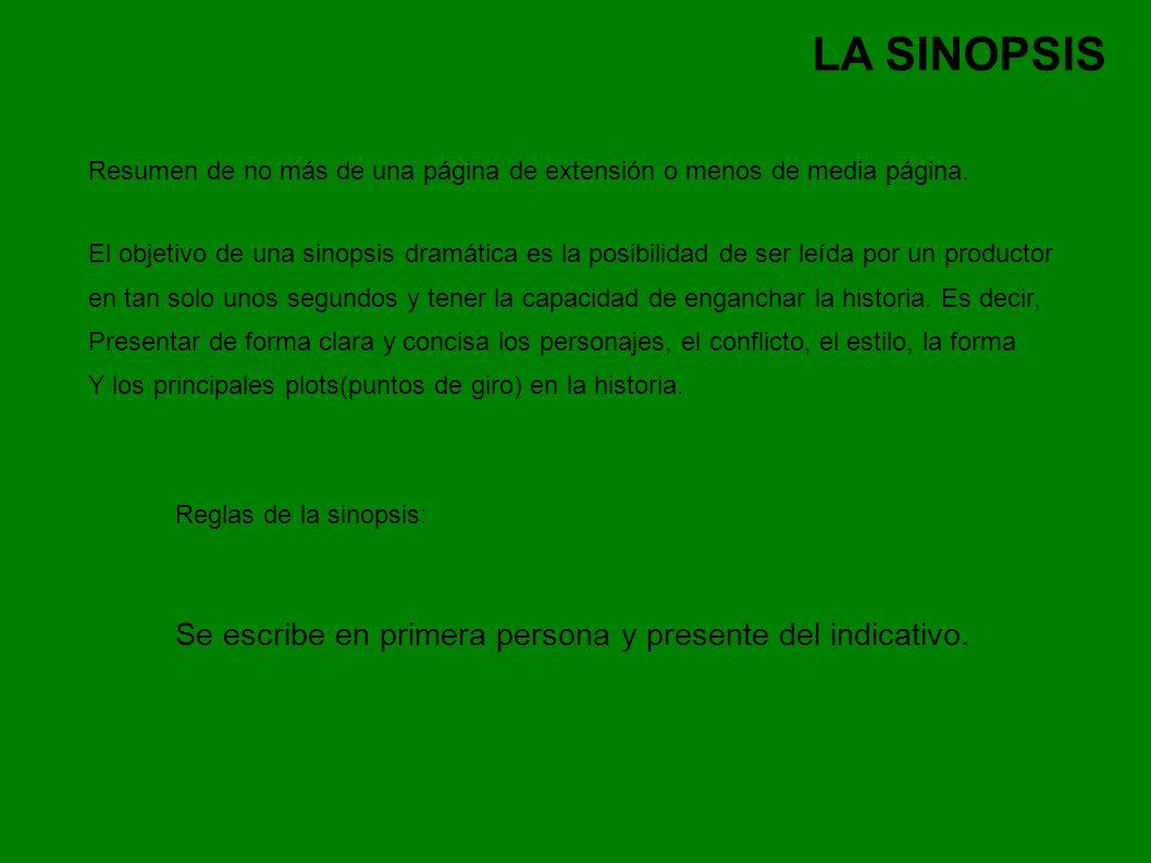 LA SINOPSIS Se escribe en primera persona y presente del indicativo.