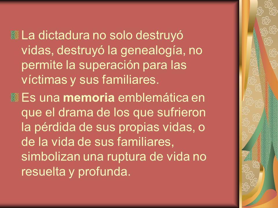 La dictadura no solo destruyó vidas, destruyó la genealogía, no permite la superación para las víctimas y sus familiares.