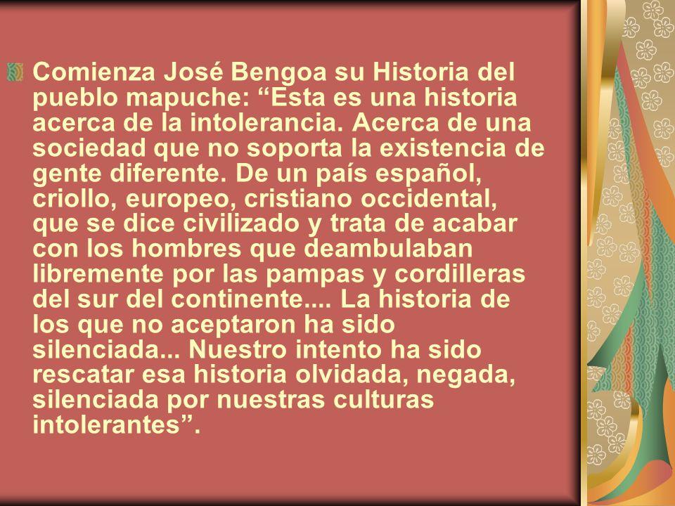 Comienza José Bengoa su Historia del pueblo mapuche: Esta es una historia acerca de la intolerancia.