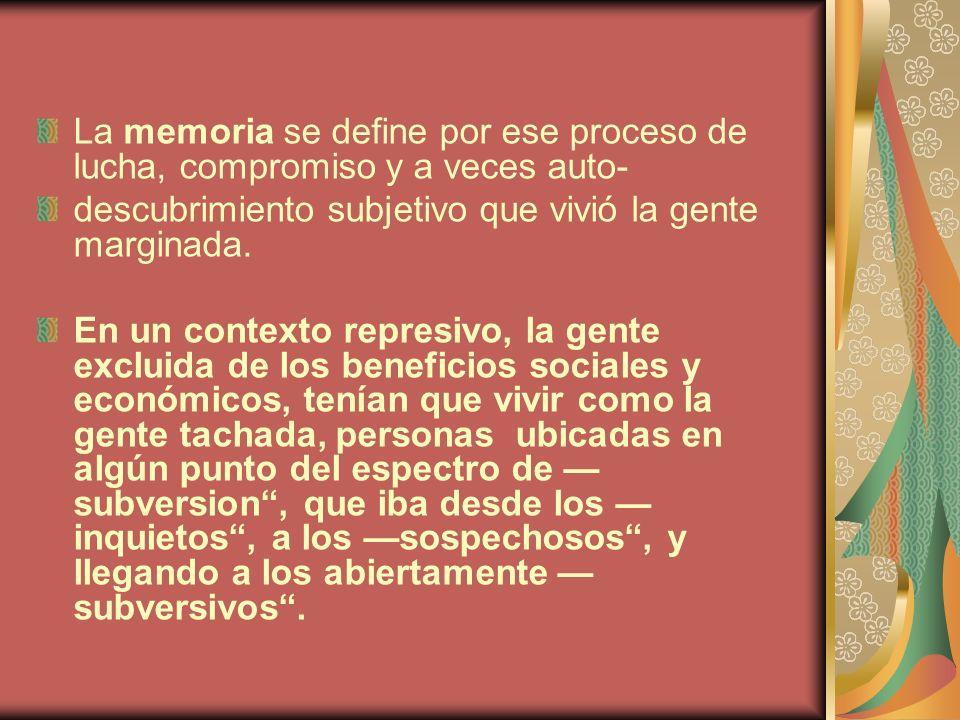 La memoria se define por ese proceso de lucha, compromiso y a veces auto-